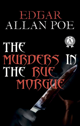 Edgar Allan Poe: The Murders in the Rue Morgue