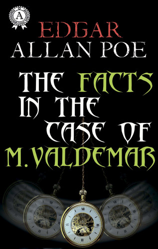 Edgar Allan Poe: The Facts in the Case of M. Valdemar