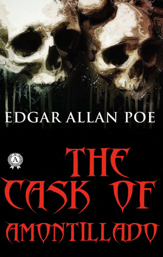 Edgar Allan Poe: The Cask of Amontillado