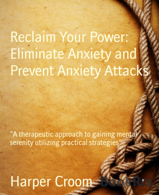 Harper Croom: Reclaim Your Power: Eliminate Anxiety and Prevent Anxiety Attacks