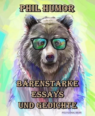 Phil Humor: Bärenstarke Essays und Gedichte