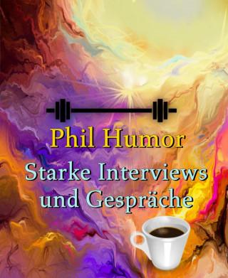 Phil Humor: Starke Interviews und Gespräche