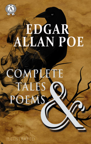 Edgar Allan Poe: Complete Tales and Poems (illustrated)
