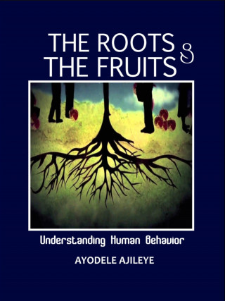 Ayodele Ajileye: The Roots and the Fruits