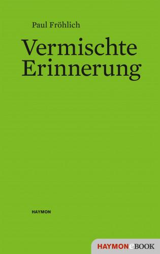Paul Fröhlich: Vermischte Erinnerung