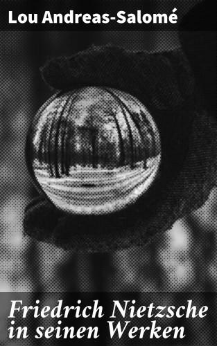 Lou Andreas-Salomé: Friedrich Nietzsche in seinen Werken