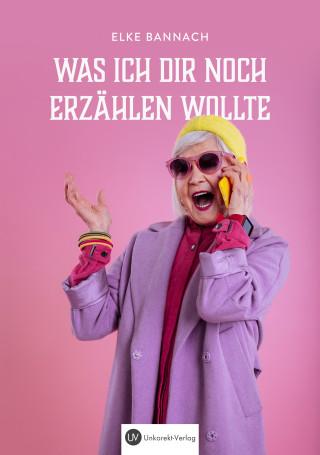 Elke Bannach: Was ich dir noch erzählen wollte