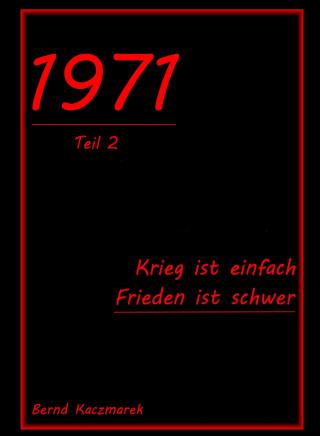Bernd Kaczmarek: 1971, Teil 2