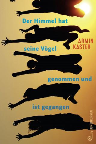 Armin Kaster: Der Himmel hat seine Vögel genommen und ist gegangen