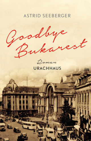 Astrid Seeberger: Goodbye, Bukarest