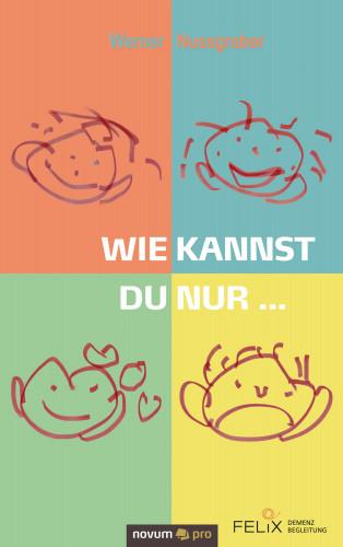 Werner Nussgraber: Wie kannst du nur ...