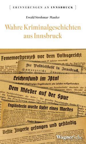 Ewald Strohmar-Mauer: Wahre Kriminalgeschichten aus Innsbruck