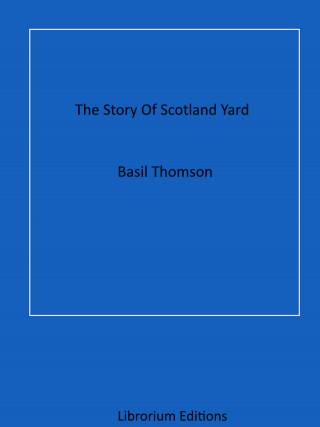 Basil Thomson: The Story Of Scotland Yard
