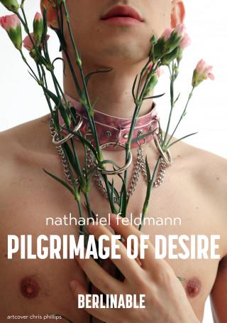 Nathaniel Feldmann: Pilgrimage of Desire