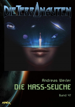 Andreas Weiler: DIE TERRANAUTEN, Band 47: DIE HASS-SEUCHE