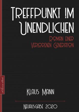 Klaus Mann: Klaus Mann: Treffpunkt im Unendlichen – Roman einer verlorenen Generation