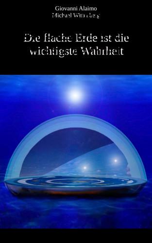 Giovanni Alaimo, Michael Wittenberg: Die flache Erde ist die wichtigste Wahrheit