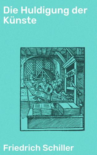 Friedrich Schiller: Die Huldigung der Künste