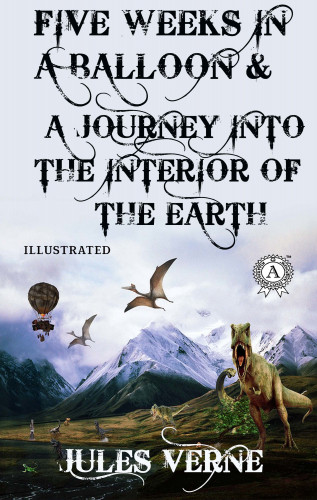 Jules Verne, Boris Kosulnikov, William Lackland: Jules Verne - Five Weeks in a Balloon & A Journey into the Interior of the Earth (Illustrated)