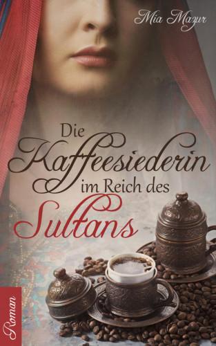 Mia Mazur: Die Kaffeesiederin im Reich des Sultans