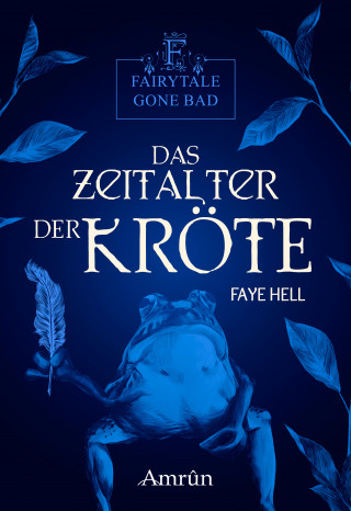 Faye Hell: Fairytale gone Bad 3: Das Zeitalter der Kröte