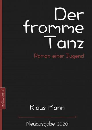 Klaus Mann: Klaus Mann: Der fromme Tanz – Roman einer Jugend