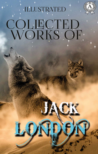 Jack London: Collected works of Jack London (illustrated)