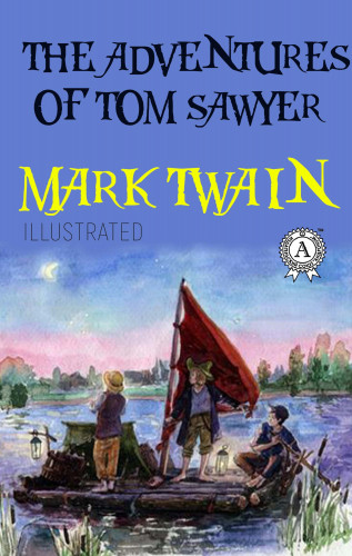 Mark Twain: Mark Twain - The Adventures of Tom Sawyer (Illustrated)