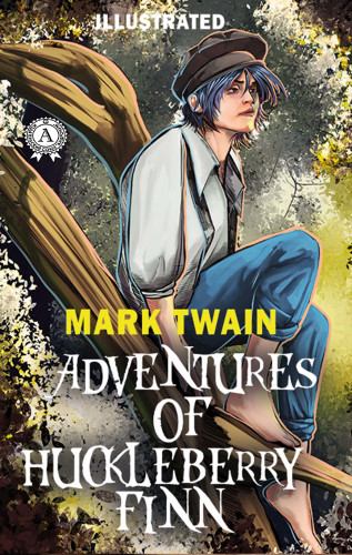 Mark Twain: Mark Twain - Adventures of Huckleberry Finn (Illustrated)