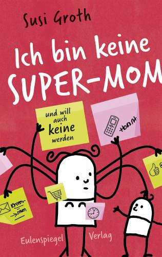 Susi Groth: Ich bin keine Super-Mom und will auch keine werden