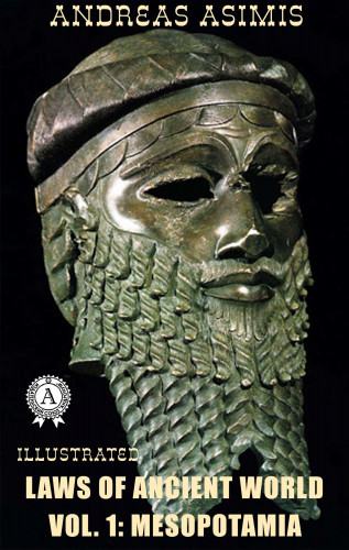 Andreas Asimis: Andreas Asimis - Laws of Ancient World Vol. 1: MESOPOTAMIA (Illustrated)