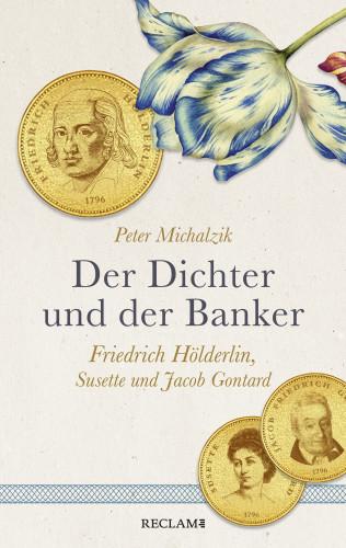 Peter Michalzik: Der Dichter und der Banker. Friedrich Hölderlin, Susette und Jacob Gontard