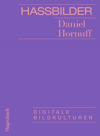 Daniel Hornuff: Hassbilder