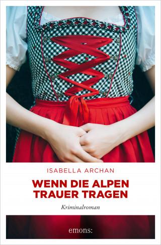 Isabella Archan: Wenn die Alpen Trauer tragen