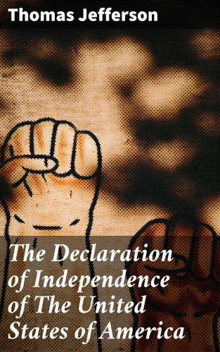 Thomas Jefferson: The Declaration of Independence of The United States of America