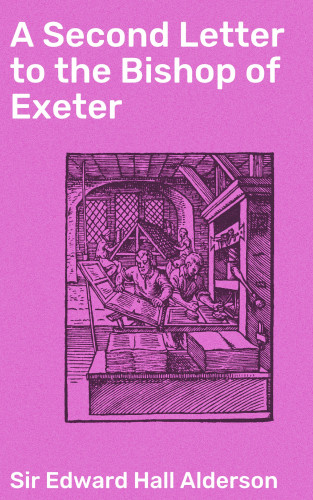 Sir Edward Hall Alderson: A Second Letter to the Bishop of Exeter