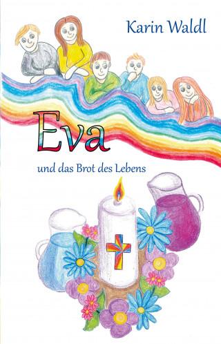 Karin Waldl: Eva und das Brot des Lebens