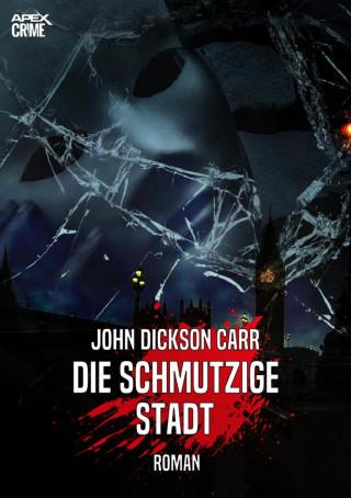 John Dickson Carr: DIE SCHMUTZIGE STADT