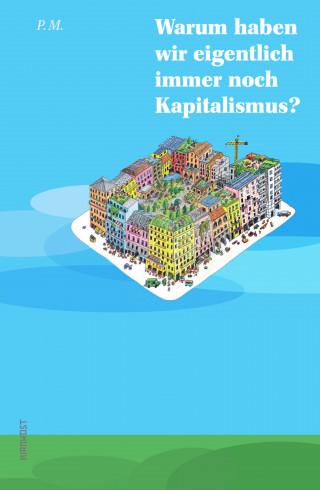 P.M.: Warum haben wir eigentlich immer noch Kapitalismus?