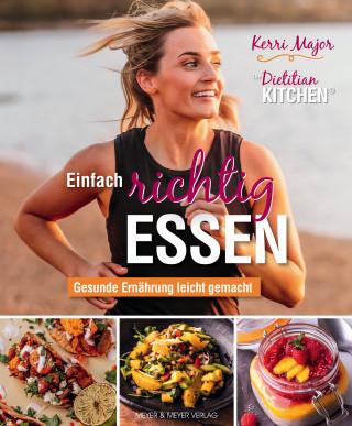 Kerri Major: Einfach richtig essen - Gesunde Ernährung leicht gemacht