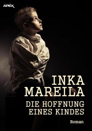 Inka Mareila: DIE HOFFNUNG EINES KINDES
