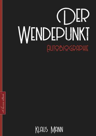 Klaus Mann: Klaus Mann: Der Wendepunkt – Autobiographie
