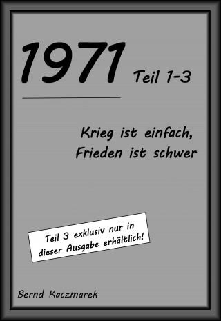 Bernd Kaczmarek: 1971, Teil 1-3