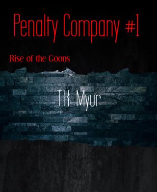 T.K. Myur: Penalty Company #1