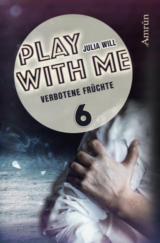 Julia Will: Play with me 6: Verbotene Früchte