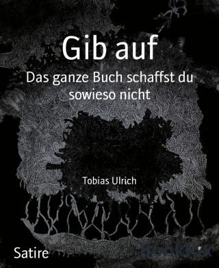 Tobias Ulrich: Gib auf