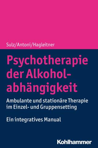 Serge K. D. Sulz, Julia Antoni, Richard Hagleitner: Psychotherapie der Alkoholabhängigkeit