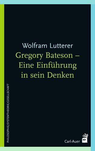 Wolfram Lutterer: Gregory Bateson - Eine Einführung in sein Denken