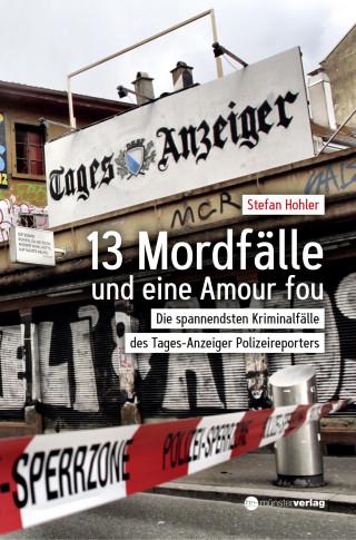 Stefan Hohler: 13 Mordfälle und eine Amour Fou