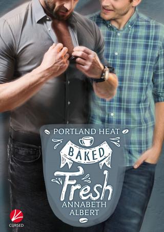 Annabeth Albert: Portland Heat: Baked Fresh